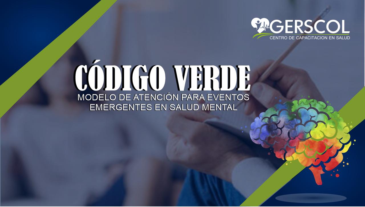 MODELO DE ATENCIÓN PARA EVENTOS EMERGENTES EN SALUD MENTAL - CÓDIGO VERDE